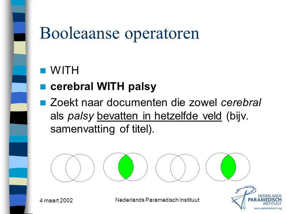 4 maart 2002 Nederlands Paramedisch Instituut Booleaanse operatoren WITH cerebral WITH palsy Zoekt naar documenten die zowel cerebral als palsy bevatt