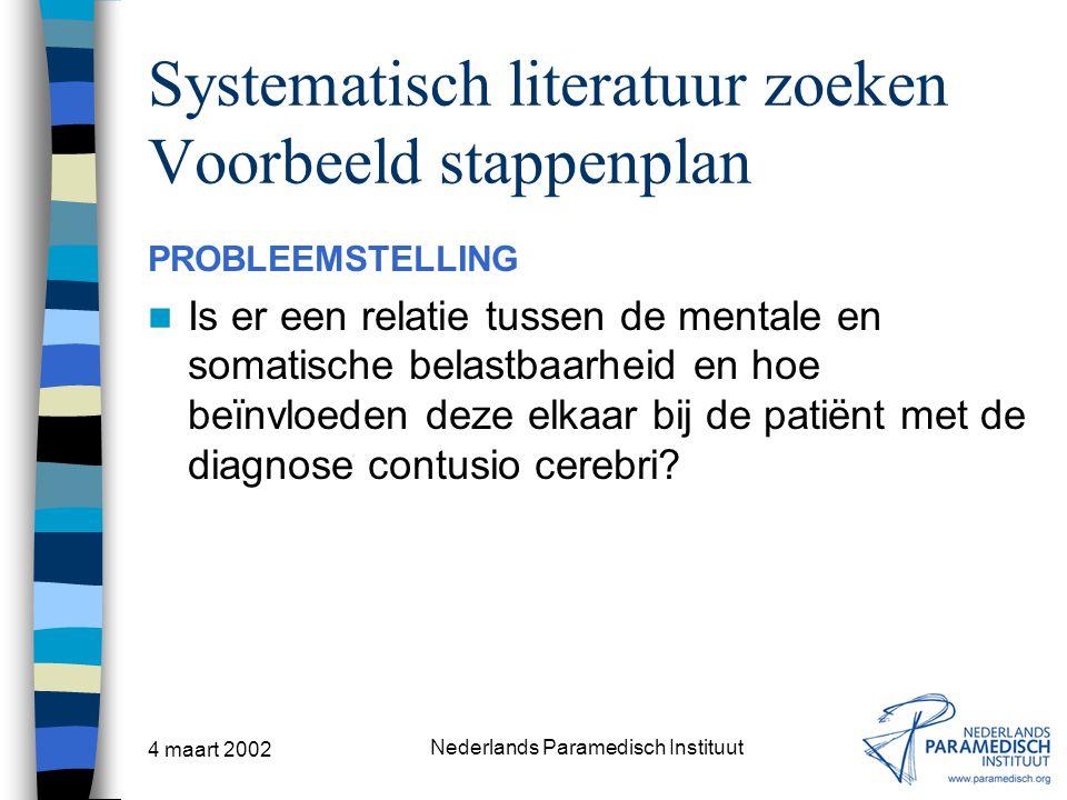 4 maart 2002 Nederlands Paramedisch Instituut Systematisch literatuur zoeken Voorbeeld stappenplan PROBLEEMSTELLING Is er een relatie tussen de mental