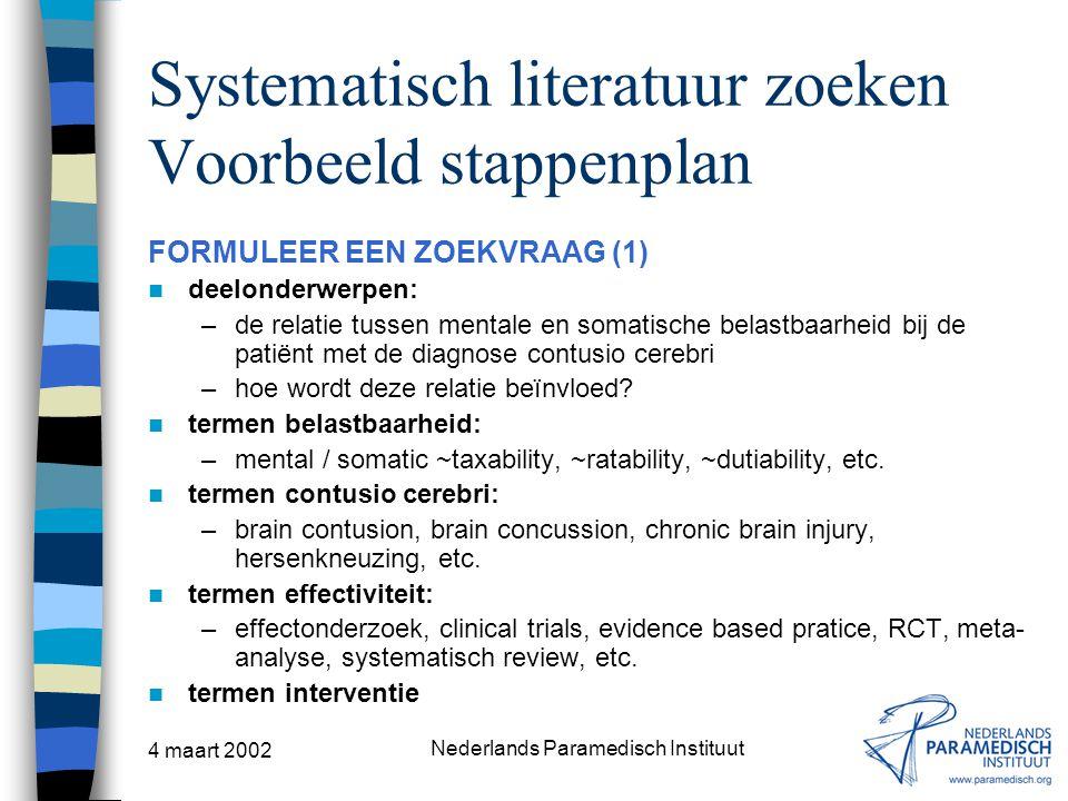 4 maart 2002 Nederlands Paramedisch Instituut Systematisch literatuur zoeken Voorbeeld stappenplan FORMULEER EEN ZOEKVRAAG (1) deelonderwerpen: –de re