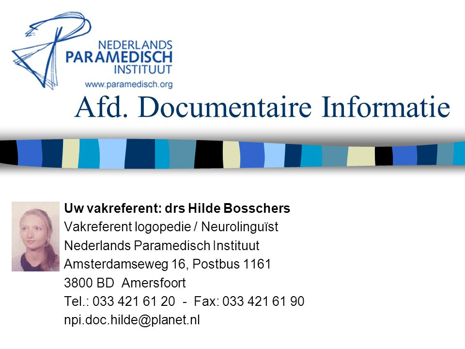 Afd. Documentaire Informatie Uw vakreferent: drs Hilde Bosschers Vakreferent logopedie / Neurolinguïst Nederlands Paramedisch Instituut Amsterdamseweg
