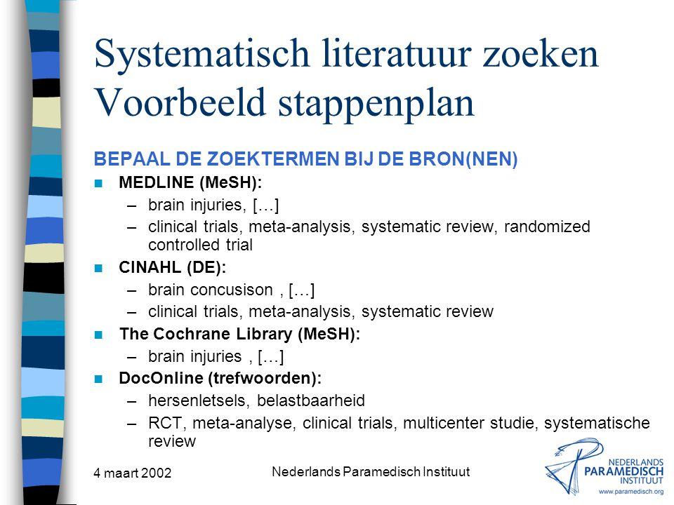 4 maart 2002 Nederlands Paramedisch Instituut Systematisch literatuur zoeken Voorbeeld stappenplan BEPAAL DE ZOEKTERMEN BIJ DE BRON(NEN) MEDLINE (MeSH