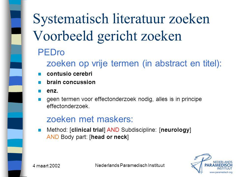 4 maart 2002 Nederlands Paramedisch Instituut Systematisch literatuur zoeken Voorbeeld gericht zoeken PEDro zoeken op vrije termen (in abstract en tit