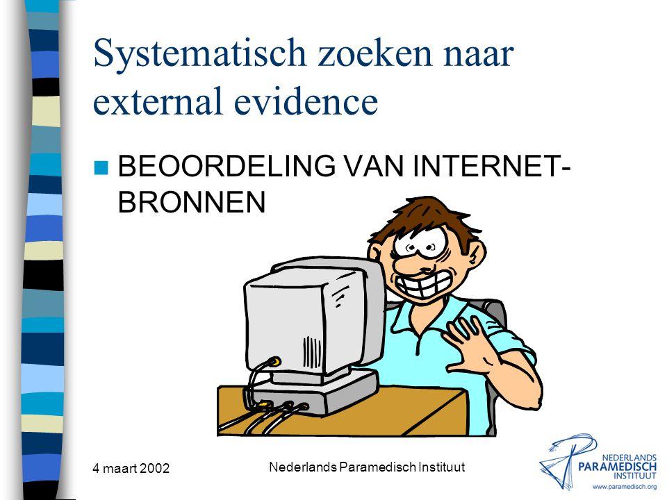 4 maart 2002 Nederlands Paramedisch Instituut Systematisch zoeken naar external evidence BEOORDELING VAN INTERNET- BRONNEN