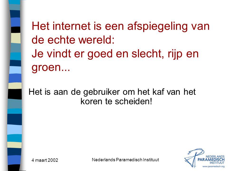4 maart 2002 Nederlands Paramedisch Instituut Het internet is een afspiegeling van de echte wereld: Je vindt er goed en slecht, rijp en groen... Het i
