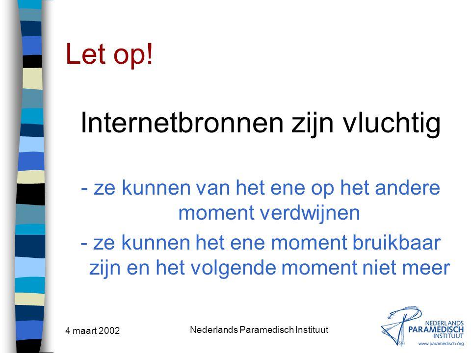 4 maart 2002 Nederlands Paramedisch Instituut Let op! Internetbronnen zijn vluchtig - ze kunnen van het ene op het andere moment verdwijnen - ze kunne