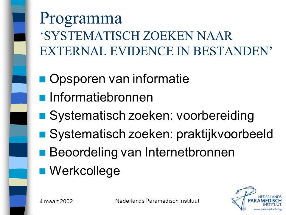 4 maart 2002 Nederlands Paramedisch Instituut Booleaanse operatoren OR cerebral palsy OR infantile encephalopathy Zoekt naar documenten die óf cerebral palsy en/of infantile encephalopathy bevatten.