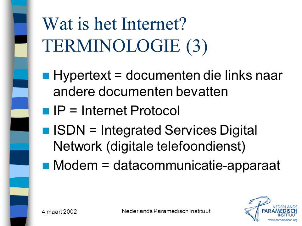 4 maart 2002 Nederlands Paramedisch Instituut Wat is het Internet? TERMINOLOGIE (3) Hypertext = documenten die links naar andere documenten bevatten I