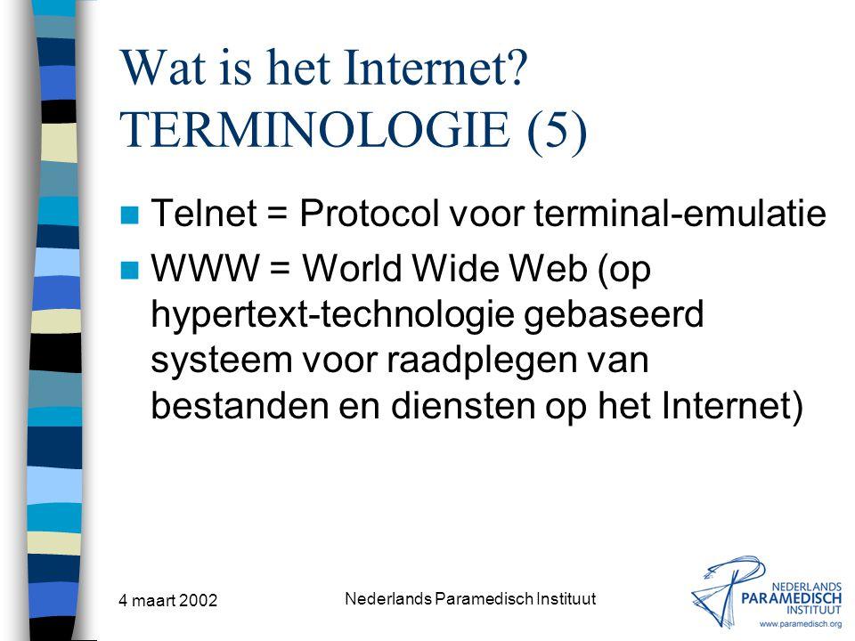 4 maart 2002 Nederlands Paramedisch Instituut Wat is het Internet? TERMINOLOGIE (5) Telnet = Protocol voor terminal-emulatie WWW = World Wide Web (op