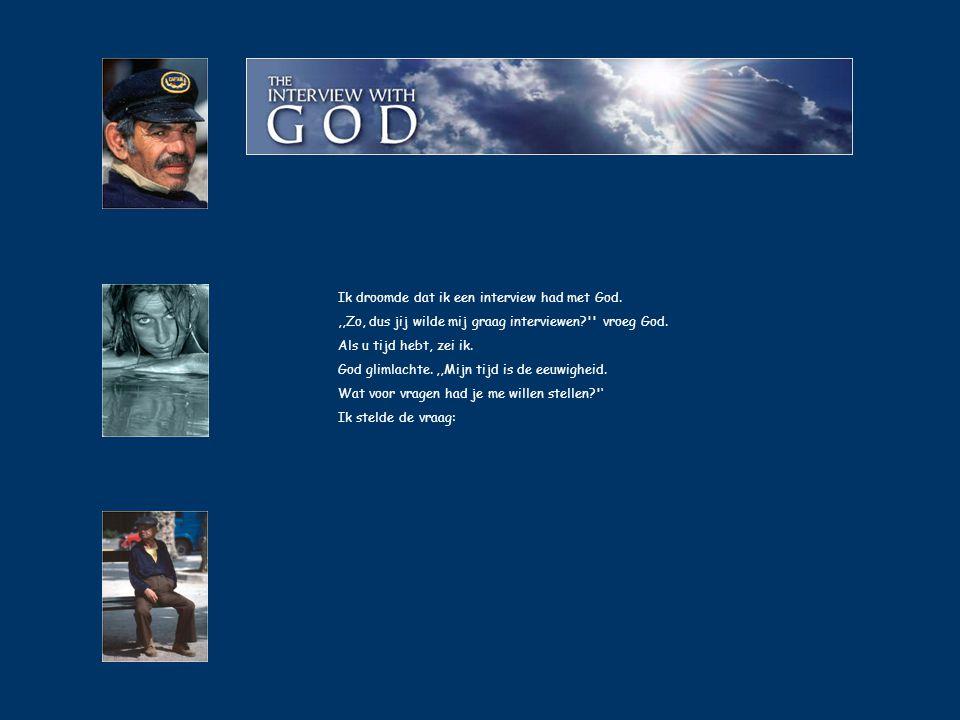 Ik droomde dat ik een interview had met God.,,Zo, dus jij wilde mij graag interviewen? vroeg God.
