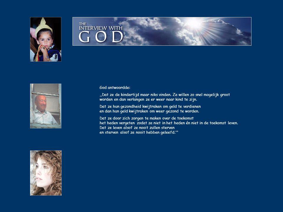 God antwoordde:,,Dat ze de kindertijd maar niks vinden.