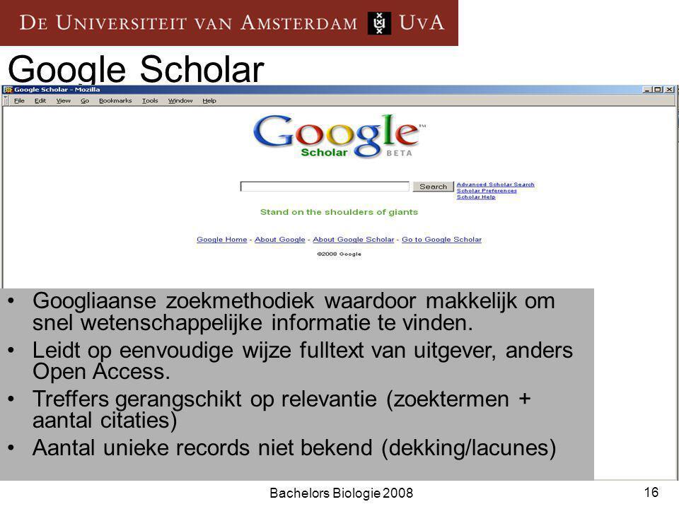Bachelors Biologie 2008 16 Google Scholar Googliaanse zoekmethodiek waardoor makkelijk om snel wetenschappelijke informatie te vinden.