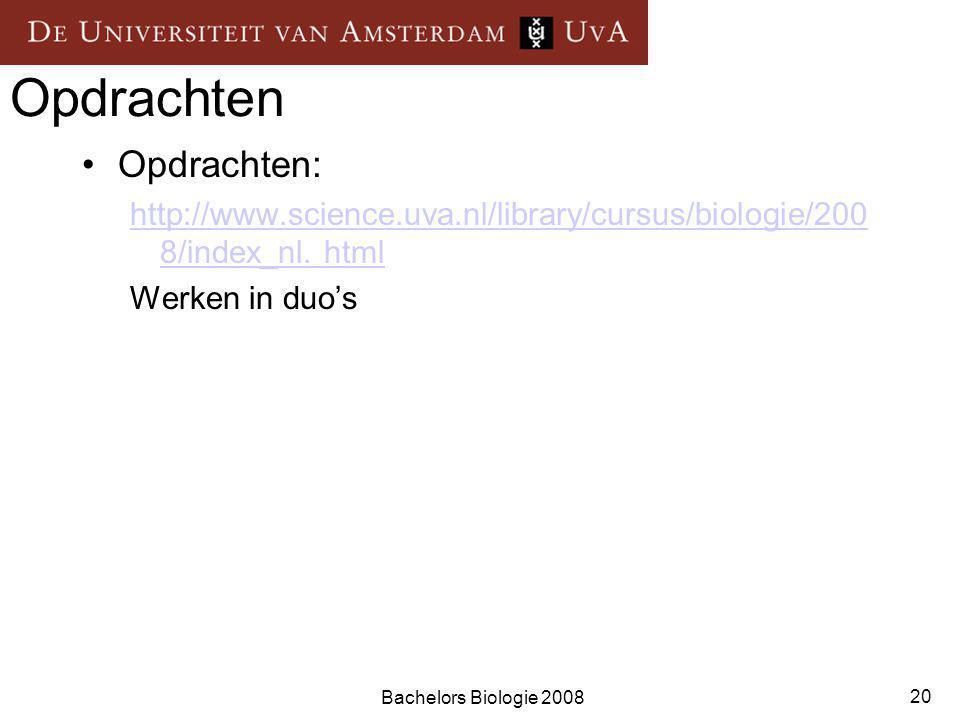 Bachelors Biologie 2008 20 Opdrachten Opdrachten: http://www.science.uva.nl/library/cursus/biologie/200 8/index_nl.