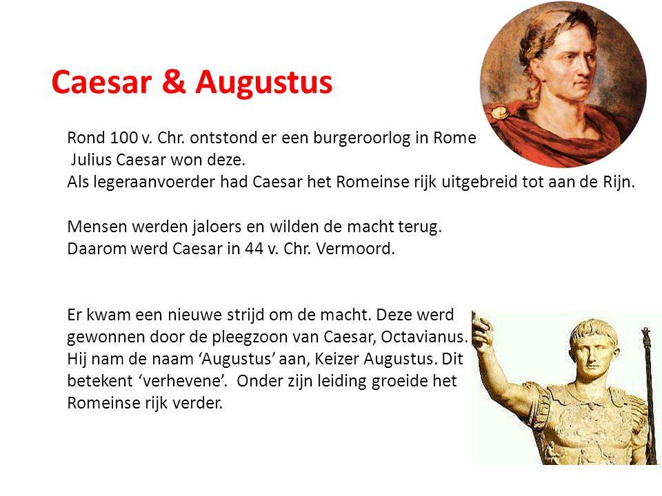 Caesar & Augustus Rond 100 v. Chr. ontstond er een burgeroorlog in Rome. Julius Caesar won deze. Als legeraanvoerder had Caesar het Romeinse rijk uitg
