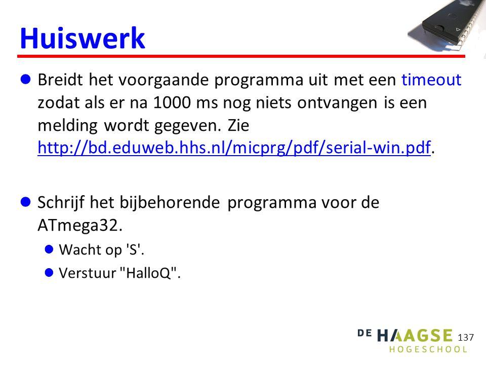 137 Huiswerk Breidt het voorgaande programma uit met een timeout zodat als er na 1000 ms nog niets ontvangen is een melding wordt gegeven.