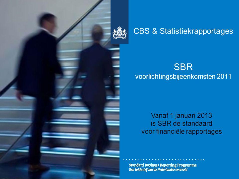 CBS & Statistiekrapportages SBR voorlichtingsbijeenkomsten 2011 Vanaf 1 januari 2013 is SBR de standaard voor financiële rapportages