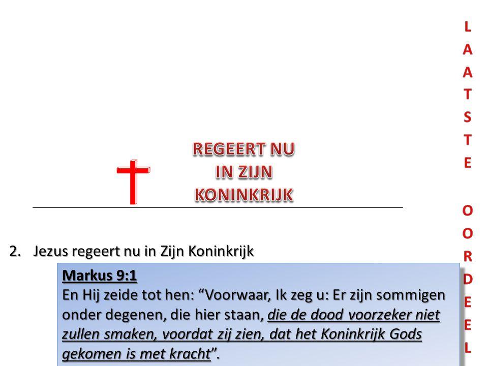 Markus 9:1 En Hij zeide tot hen: Voorwaar, Ik zeg u: Er zijn sommigen onder degenen, die hier staan, die de dood voorzeker niet zullen smaken, voordat zij zien, dat het Koninkrijk Gods gekomen is met kracht .