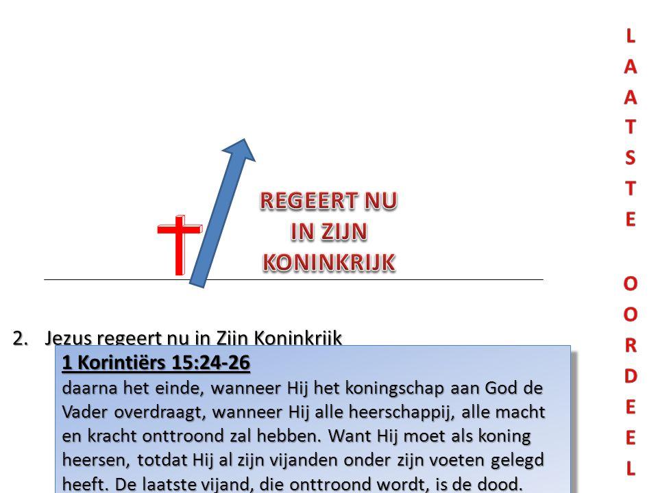 1 Korintiërs 15:24-26 daarna het einde, wanneer Hij het koningschap aan God de Vader overdraagt, wanneer Hij alle heerschappij, alle macht en kracht onttroond zal hebben.