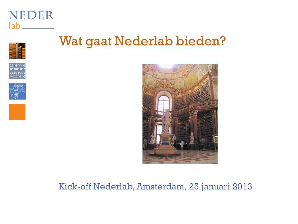Wat gaat Nederlab bieden Kick-off Nederlab, Amsterdam, 25 januari 2013