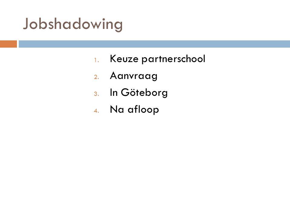 Jobshadowing 1. Keuze partnerschool 2. Aanvraag 3. In Göteborg 4. Na afloop