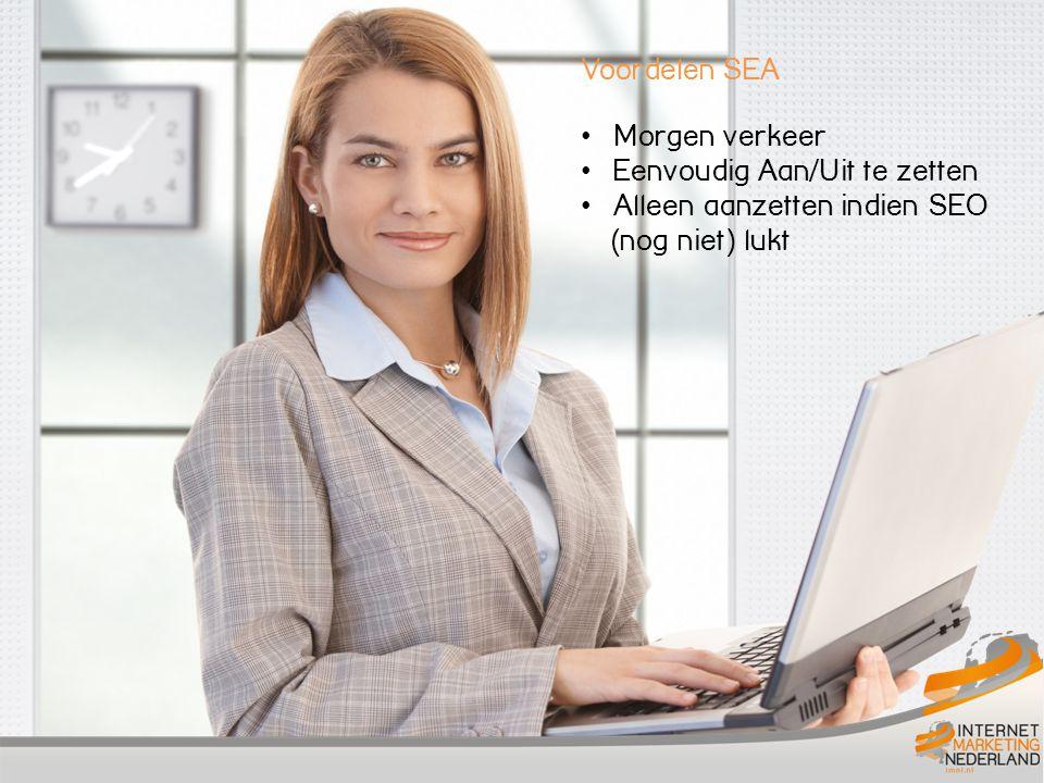 Voordelen SEA Morgen verkeer Eenvoudig Aan/Uit te zetten Alleen aanzetten indien SEO (nog niet) lukt
