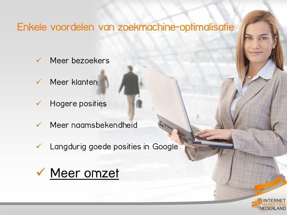Meer bezoekers Meer klanten Hogere posities Meer naamsbekendheid Langdurig goede posities in Google Meer omzet Enkele voordelen van zoekmachine-optimalisatie