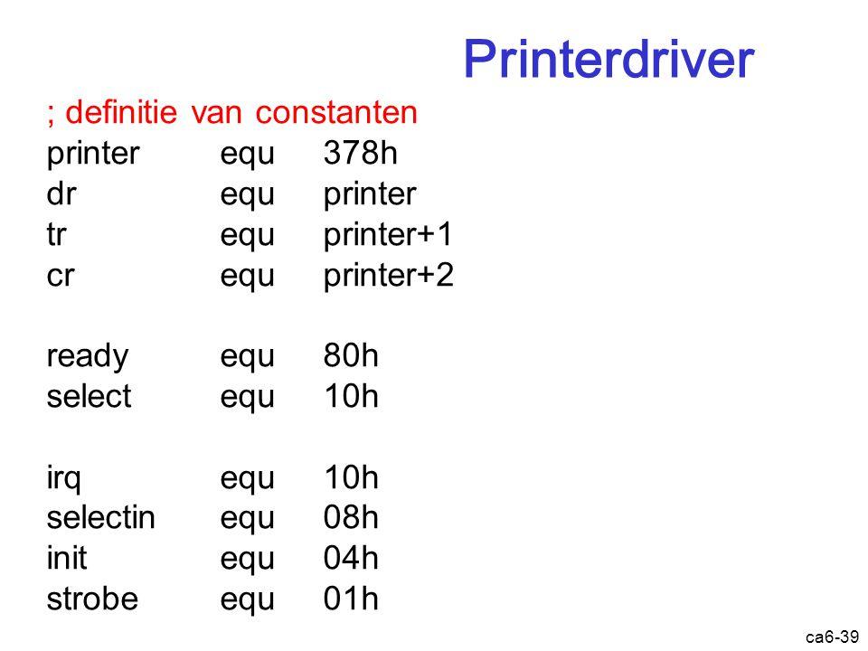 ca6-39 Printerdriver ; definitie van constanten printer equ 378h dr equ printer tr equ printer+1 cr equ printer+2 ready equ 80h select equ 10h irq equ
