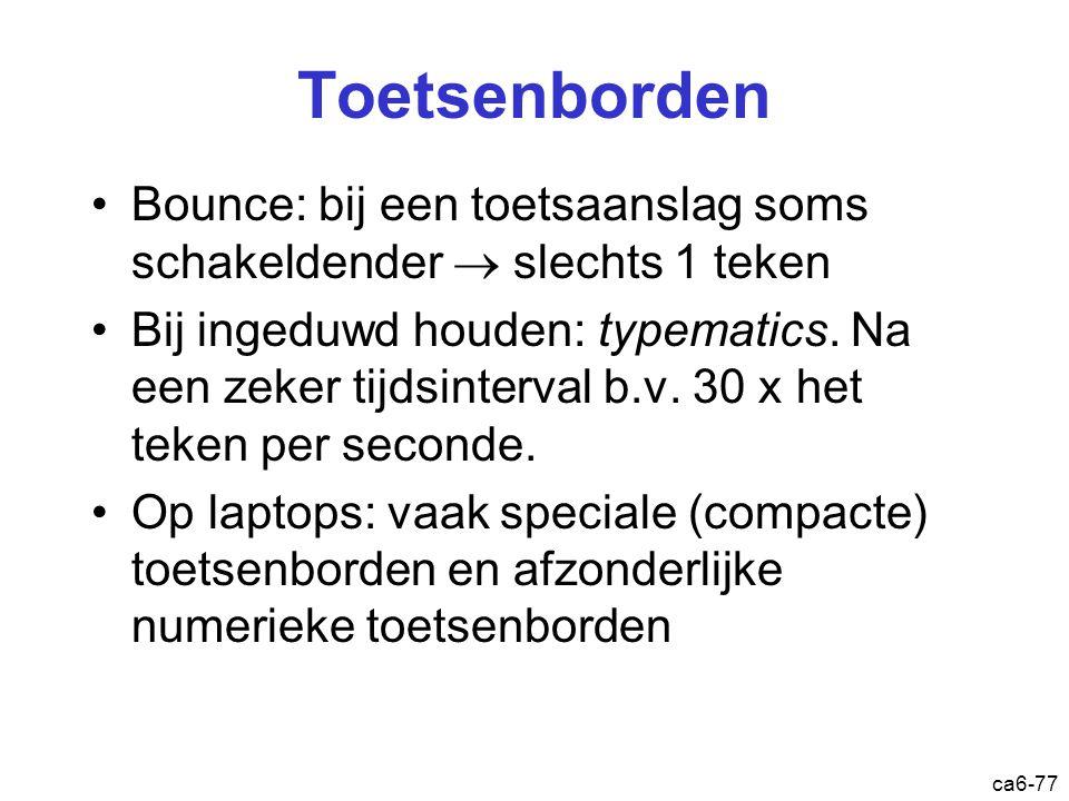 ca6-77 Toetsenborden Bounce: bij een toetsaanslag soms schakeldender  slechts 1 teken Bij ingeduwd houden: typematics. Na een zeker tijdsinterval b.v