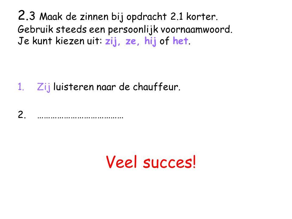 2.3 Maak de zinnen bij opdracht 2.1 korter. Gebruik steeds een persoonlijk voornaamwoord.
