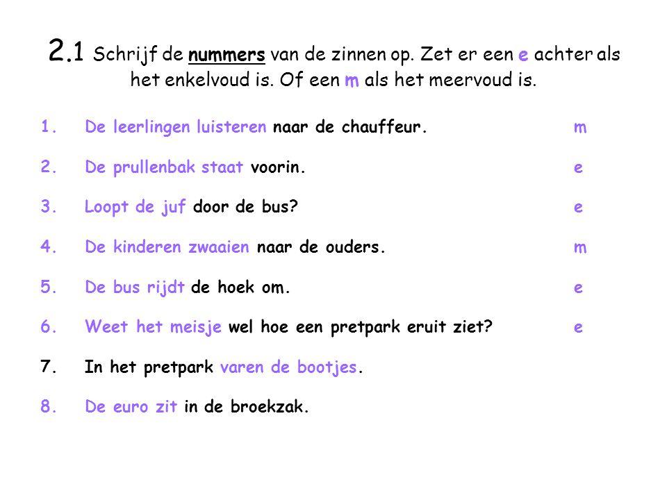 2. 1 Schrijf de nummers van de zinnen op. Zet er een e achter als het enkelvoud is.