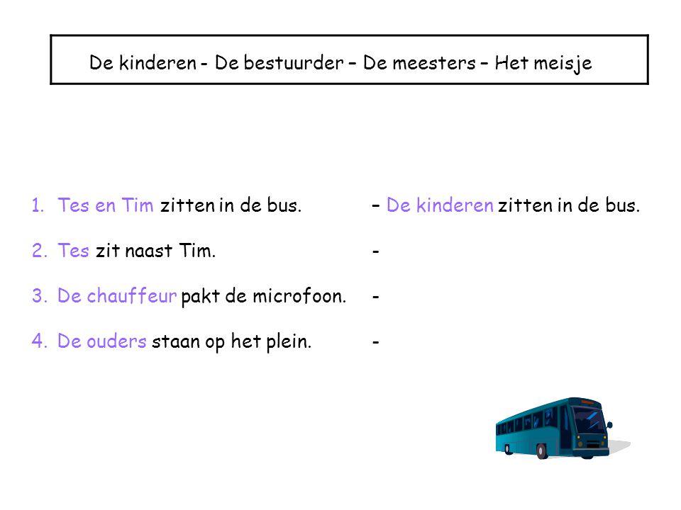 De kinderen - De bestuurder – De meesters – Het meisje 1.Tes en Tim zitten in de bus.