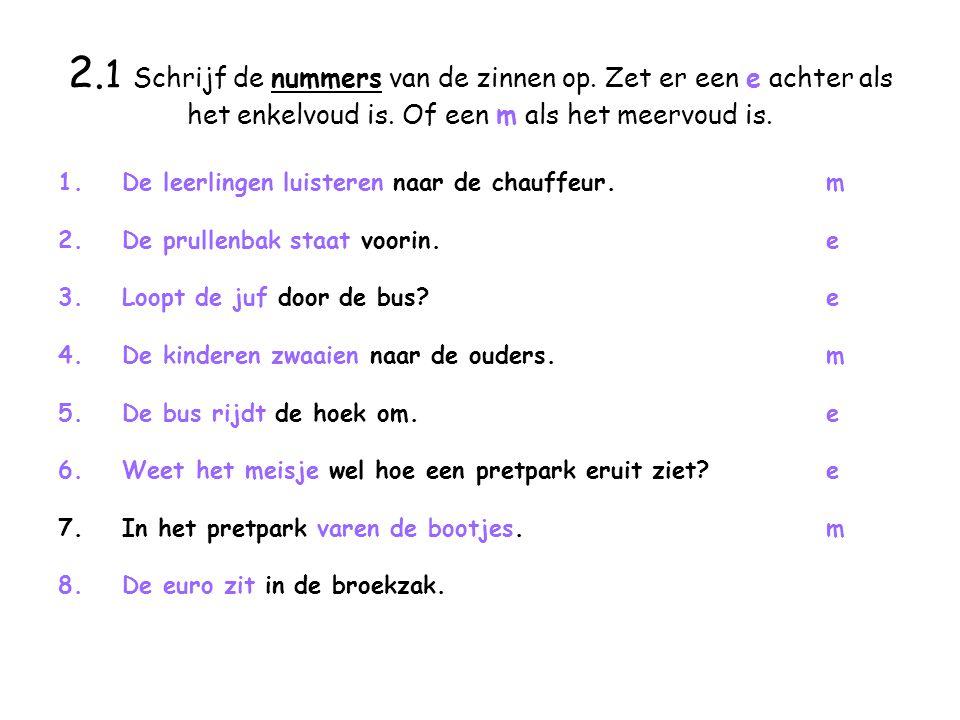 2.1 Schrijf de nummers van de zinnen op. Zet er een e achter als het enkelvoud is.