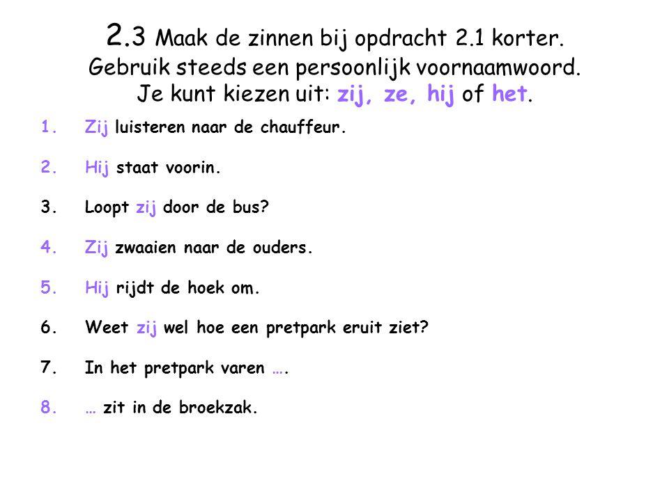 2. 3 Maak de zinnen bij opdracht 2.1 korter. Gebruik steeds een persoonlijk voornaamwoord.