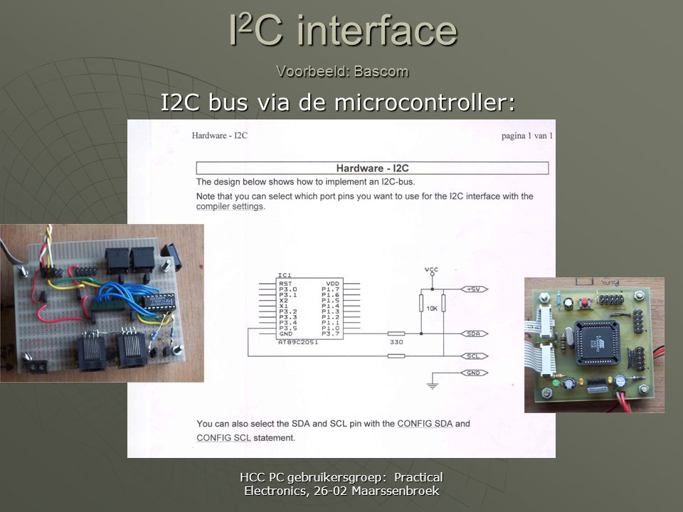 HCC PC gebruikersgroep: Practical Electronics, 26-02 Maarssenbroek I 2 C interface Voorbeeld: Bascom I2C bus via de microcontroller: