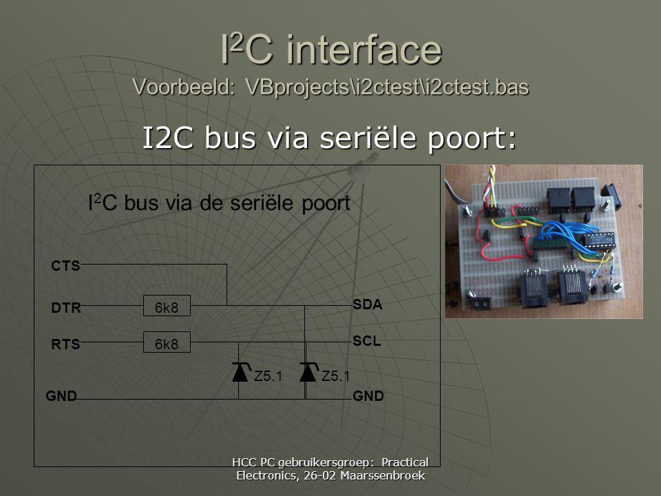 HCC PC gebruikersgroep: Practical Electronics, 26-02 Maarssenbroek I 2 C interface Voorbeeld: VBprojects\i2ctest\i2ctest.bas I2C bus via seriële poort: SDA SCL 6k8 I 2 C bus via de seriële poort Z5.1 6k8 GND CTS DTR RTS GND