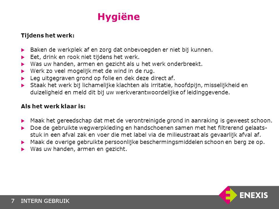 INTERN GEBRUIK7 Hygiëne Tijdens het werk:  Baken de werkplek af en zorg dat onbevoegden er niet bij kunnen.  Eet, drink en rook niet tijdens het wer