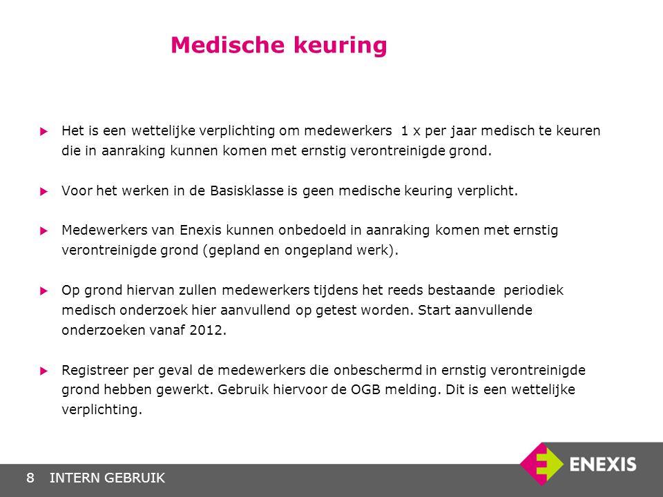 INTERN GEBRUIK8 Medische keuring  Het is een wettelijke verplichting om medewerkers 1 x per jaar medisch te keuren die in aanraking kunnen komen met