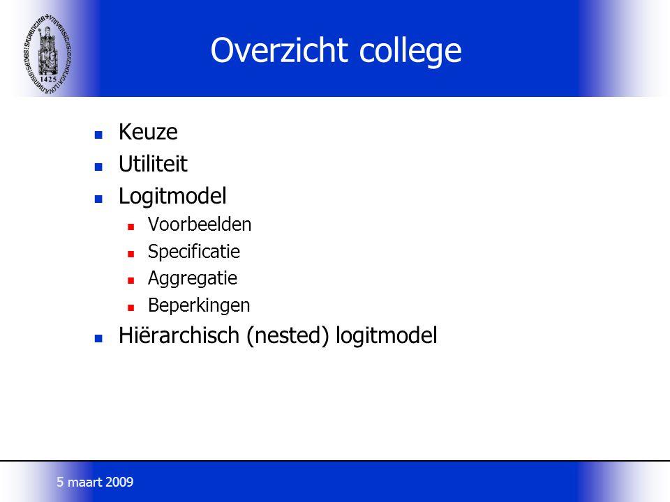 Overzicht college Keuze Utiliteit Logitmodel Voorbeelden Specificatie Aggregatie Beperkingen Hiërarchisch (nested) logitmodel 5 maart 2009