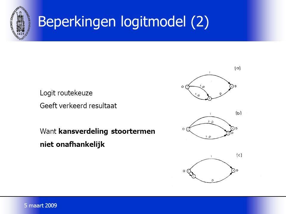 Beperkingen logitmodel (2) Logit routekeuze Geeft verkeerd resultaat Want kansverdeling stoortermen niet onafhankelijk 5 maart 2009