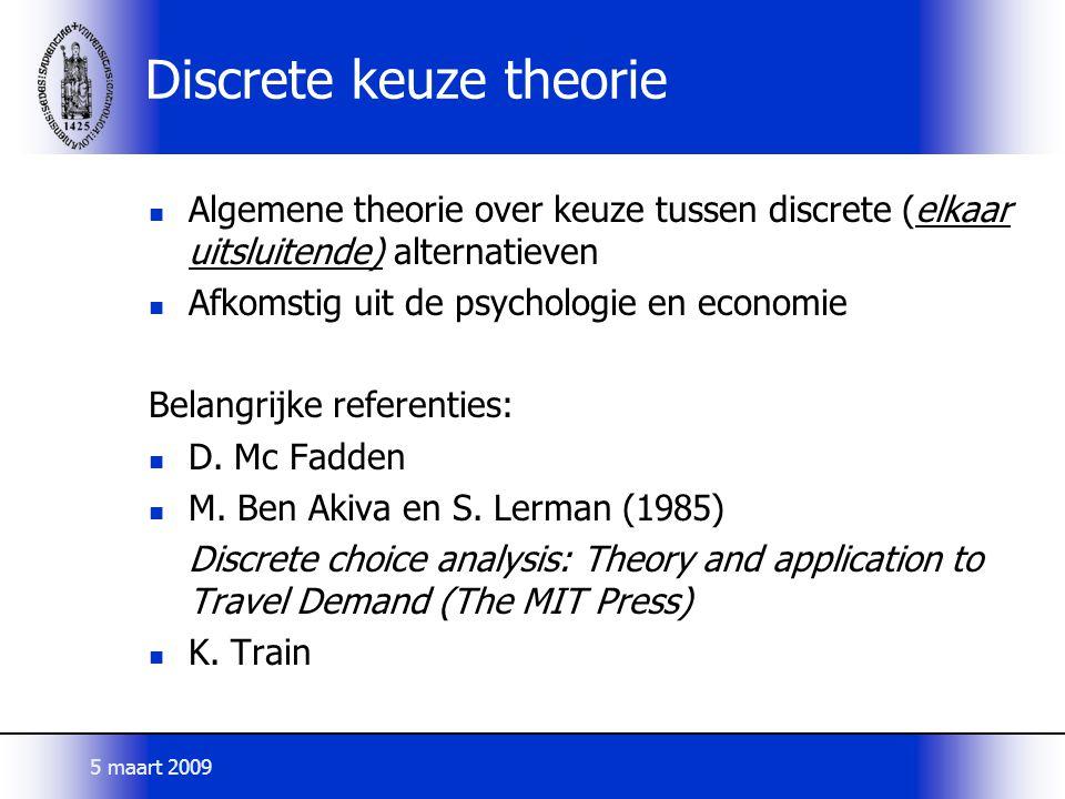 Discrete keuze theorie Algemene theorie over keuze tussen discrete (elkaar uitsluitende) alternatieven Afkomstig uit de psychologie en economie Belangrijke referenties: D.