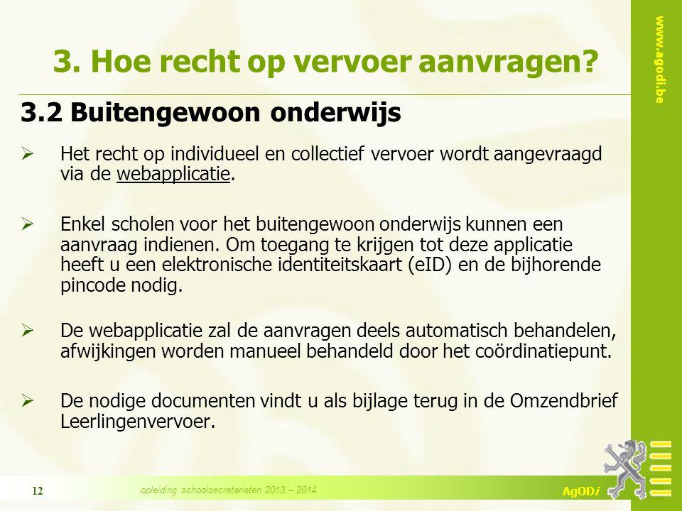 www.agodi.be AgODi 12 3. Hoe recht op vervoer aanvragen.