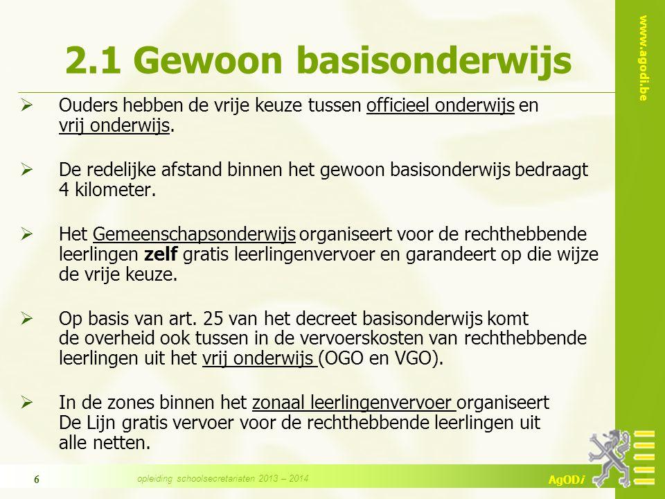 www.agodi.be AgODi 6 2.1 Gewoon basisonderwijs  Ouders hebben de vrije keuze tussen officieel onderwijs en vrij onderwijs.