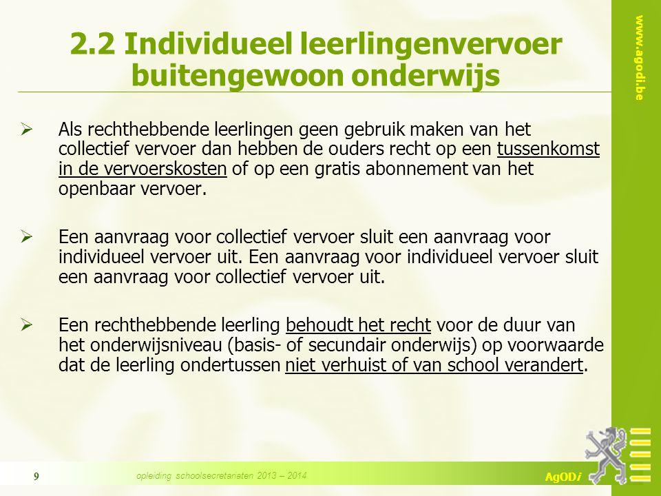 www.agodi.be AgODi 9 2.2 Individueel leerlingenvervoer buitengewoon onderwijs  Als rechthebbende leerlingen geen gebruik maken van het collectief vervoer dan hebben de ouders recht op een tussenkomst in de vervoerskosten of op een gratis abonnement van het openbaar vervoer.