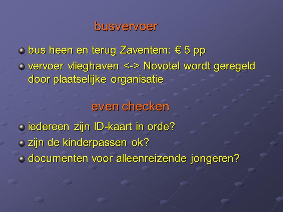 bus heen en terug Zaventem: € 5 pp vervoer vlieghaven Novotel wordt geregeld door plaatselijke organisatie iedereen zijn ID-kaart in orde? zijn de kin