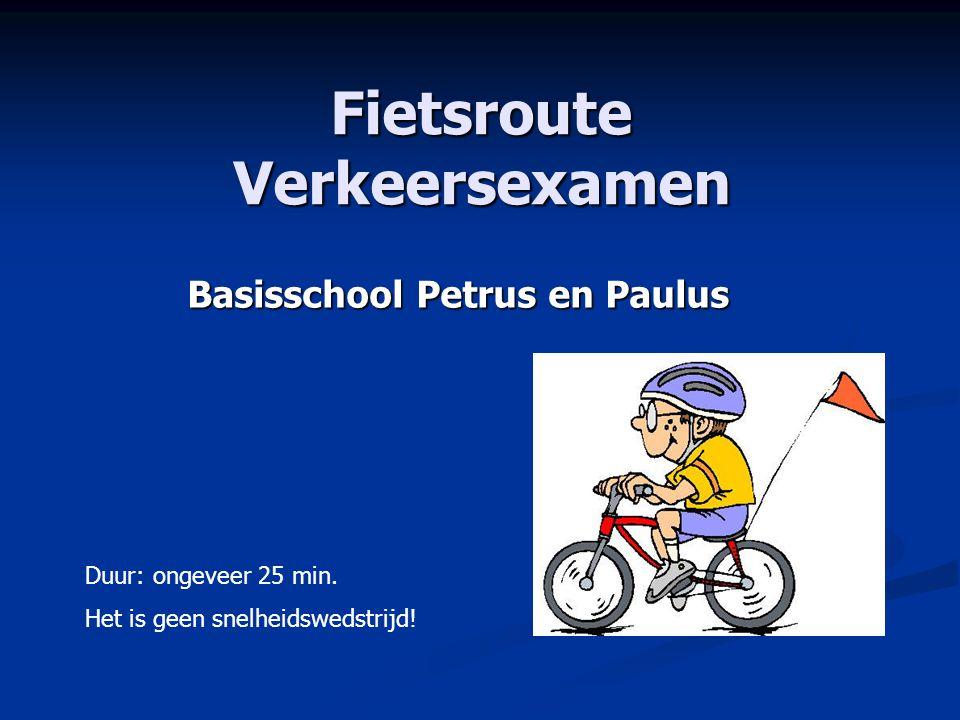 Fietsroute Verkeersexamen Basisschool Petrus en Paulus Duur: ongeveer 25 min. Het is geen snelheidswedstrijd!