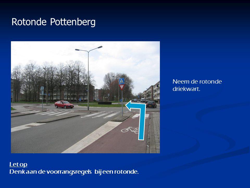 Rotonde Pottenberg Neem de rotonde driekwart. Let op Denk aan de voorrangsregels bij een rotonde.
