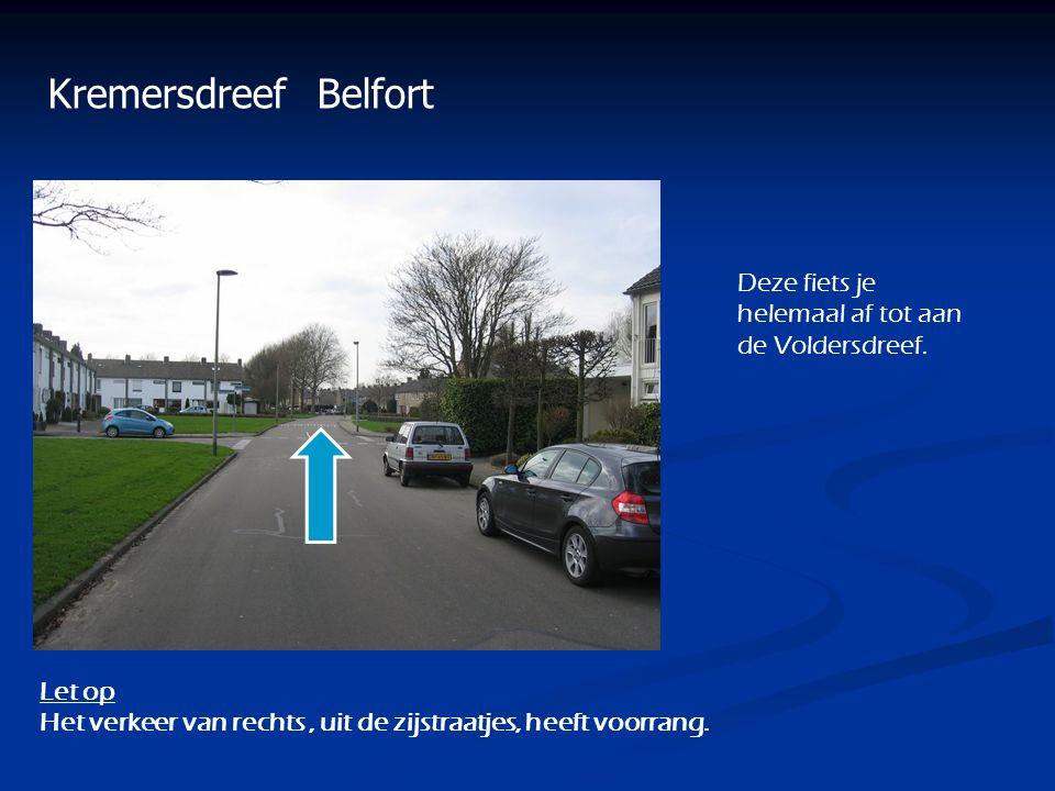 Kremersdreef Belfort Deze fiets je helemaal af tot aan de Voldersdreef. Let op Het verkeer van rechts, uit de zijstraatjes, heeft voorrang.