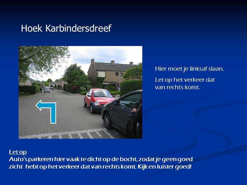 Hoek Karbindersdreef Hier moet je linksaf slaan. Let op het verkeer dat van rechts komt. Let op Auto's parkeren hier vaak te dicht op de bocht, zodat