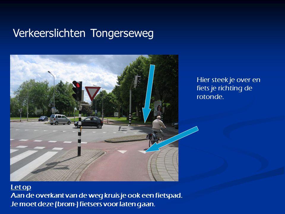 Verkeerslichten Tongerseweg Hier steek je over en fiets je richting de rotonde. Let op Aan de overkant van de weg kruis je ook een fietspad. Je moet d