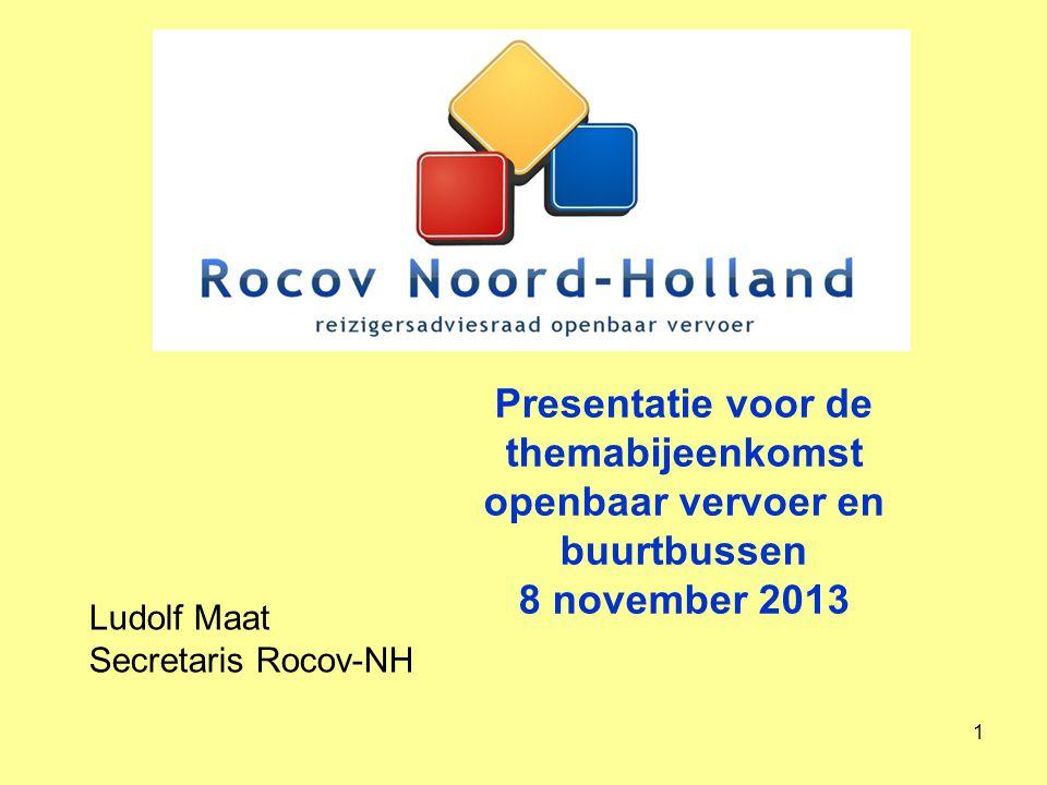 1 Presentatie voor de themabijeenkomst openbaar vervoer en buurtbussen 8 november 2013 Ludolf Maat Secretaris Rocov-NH