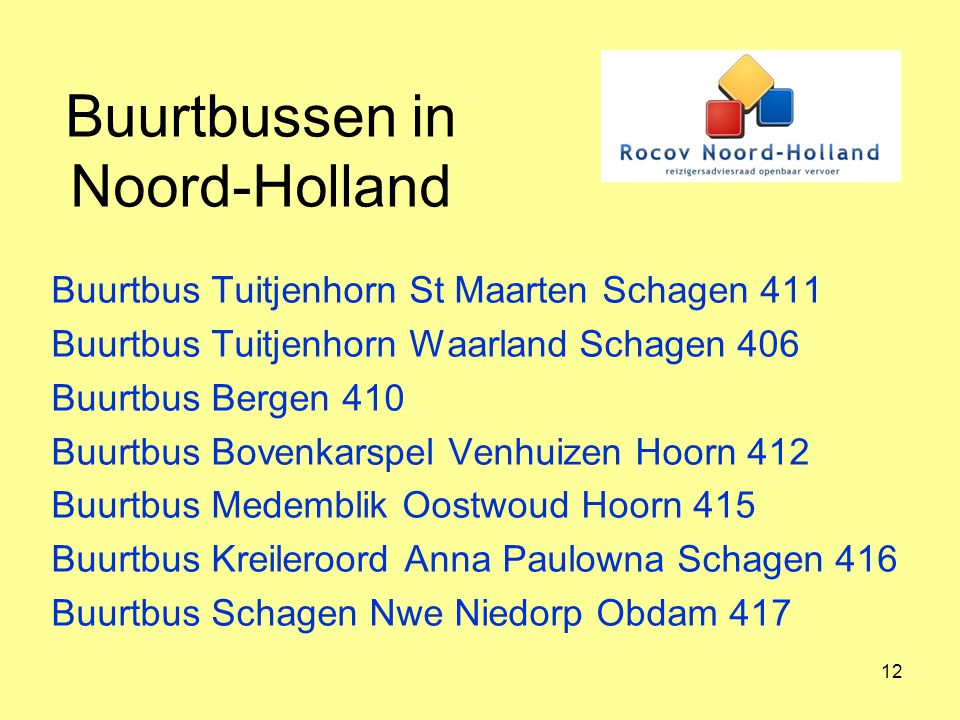 12 Buurtbussen in Noord-Holland Buurtbus Tuitjenhorn St Maarten Schagen 411 Buurtbus Tuitjenhorn Waarland Schagen 406 Buurtbus Bergen 410 Buurtbus Bov